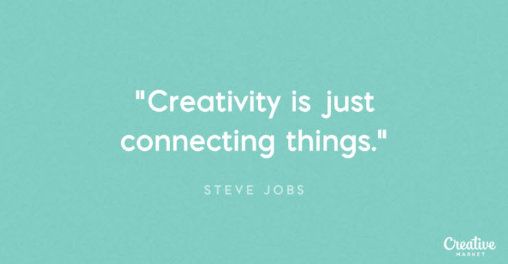 Creativity is just connecting things - Steve Jobs